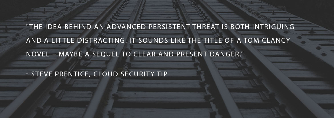 The idea behind an Advanced Persistent Threat